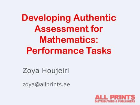 Developing Authentic Assessment for Mathematics: Performance Tasks Zoya Houjeiri