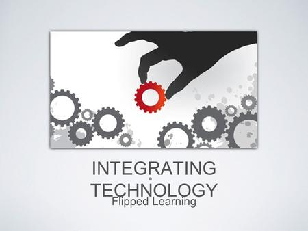 "INTEGRATING TECHNOLOGY Flipped Learning. Visual Auditory Tactile DIFFERENT LEARNER STYLES (""learners,"" learners)"