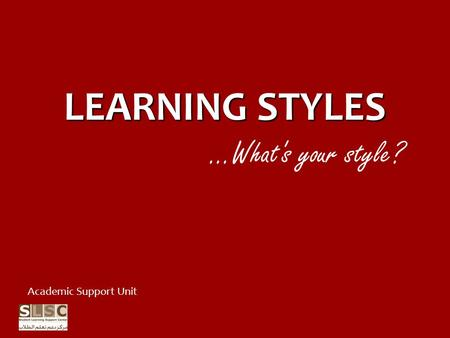 LEARNING STYLES …What's your style? Academic Support Unit.
