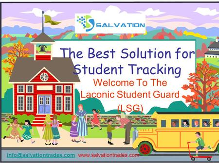 The Best Solution for Student Tracking Welcome To The Laconic Student Guard (LSG)