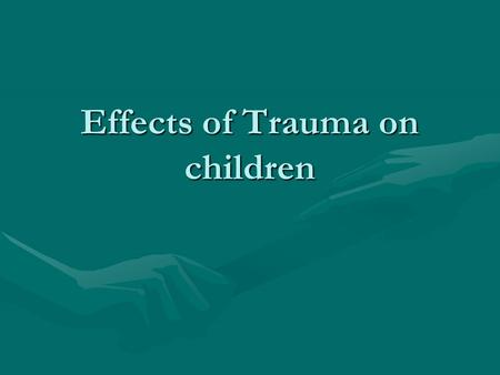 Effects of Trauma on children. Trauma-Definition A wound, hurt, or injuryA wound, hurt, or injury Physical stress including abuse or neglectPhysical stress.