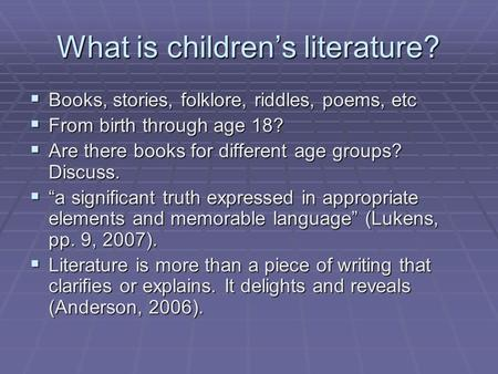 What is children's literature?  Books, stories, folklore, riddles, poems, etc  From birth through age 18?  Are there books for different age groups?