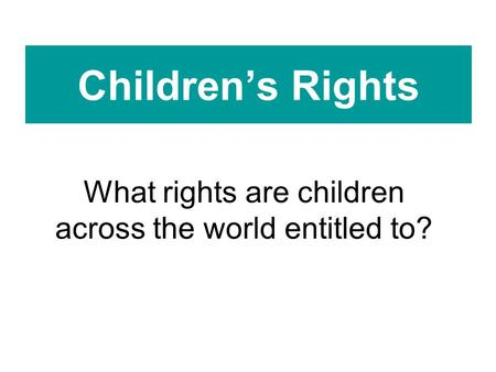 What rights are children across the world entitled to?