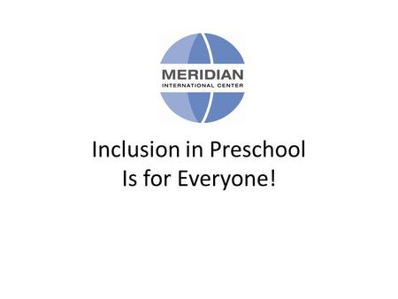 Inclusion in Preschool Is for Everyone!. Learning Objectives: Understand the benefits of inclusion for typically developing children, children with disabilities.