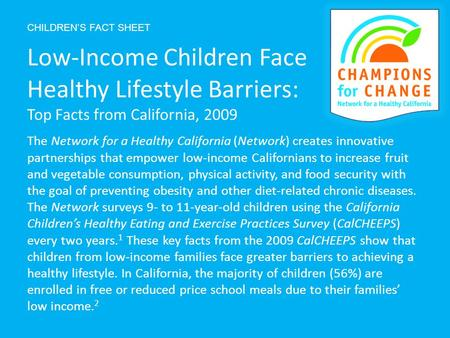CHILDREN'S FACT SHEET The Network for a Healthy California (Network) creates innovative partnerships that empower low-income Californians to increase fruit.