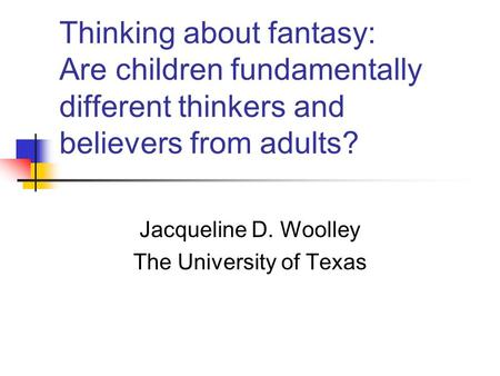 Jacqueline D. Woolley The University of Texas