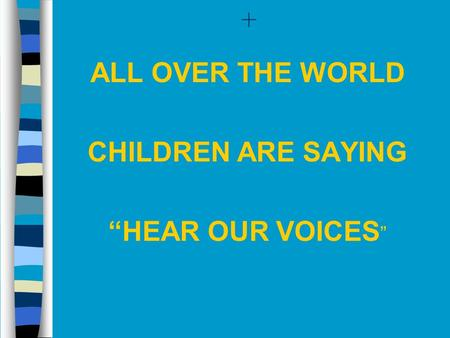 "+ ALL OVER THE WORLD CHILDREN ARE SAYING ""HEAR OUR VOICES"""
