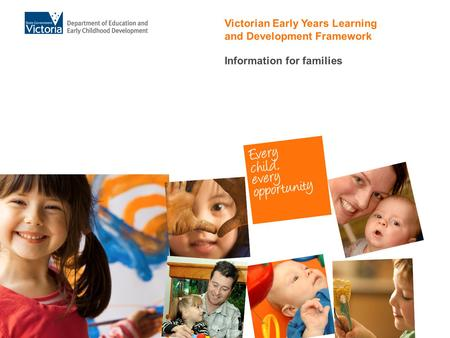 Victorian Early Years Learning and Development Framework Information for families.