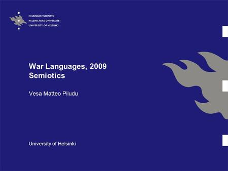 War Languages, 2009 Semiotics Vesa Matteo Piludu University of Helsinki.
