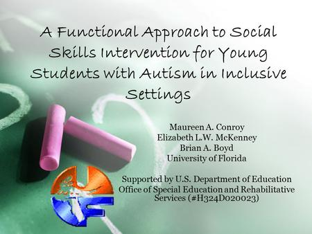 A Functional Approach to Social Skills Intervention for Young Students with Autism in Inclusive Settings Maureen A. Conroy Elizabeth L.W. McKenney Brian.