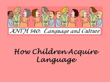 How Children Acquire Language