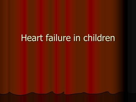Heart failure <strong>in</strong> <strong>children</strong>