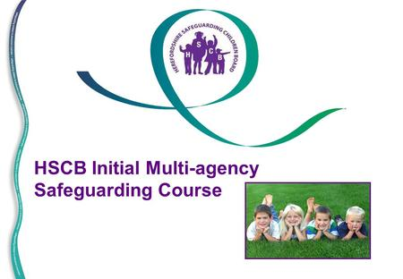 HSCB Initial Multi-agency Safeguarding Course. 2 Welcome!