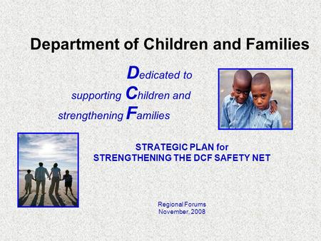 Department of Children and Families D edicated to supporting C hildren and strengthening F amilies STRATEGIC PLAN for STRENGTHENING THE DCF SAFETY NET.