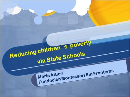 Reducing children´s poverty via State Schools María Altieri Fundación Montessori Sin Fronteras.