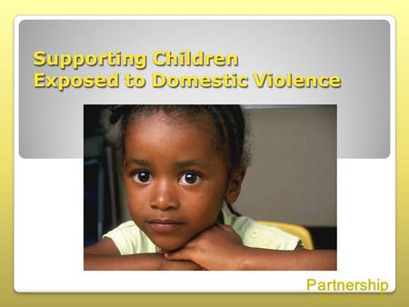 Supporting Children Exposed to Domestic Violence.