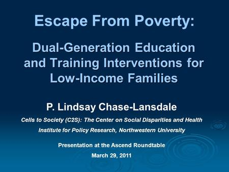Dual-Generation Education and Training Interventions for Low-Income Families Escape From Poverty: P. Lindsay Chase-Lansdale Cells to Society (C2S): The.