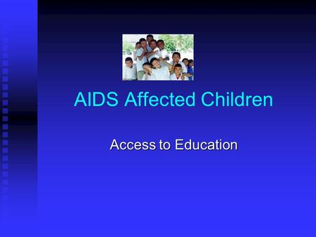 AIDS Affected Children Access to Education It is important to note that AIDS affected children are constantly excluded from education both from inside.