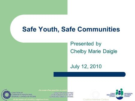 Safe Youth, Safe Communities Presented by Chelby Marie Daigle July 12, 2010.