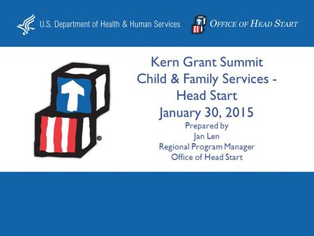 Kern Grant Summit Child & Family Services - Head Start January 30, 2015 Prepared by Jan Len Regional Program Manager Office of Head Start.