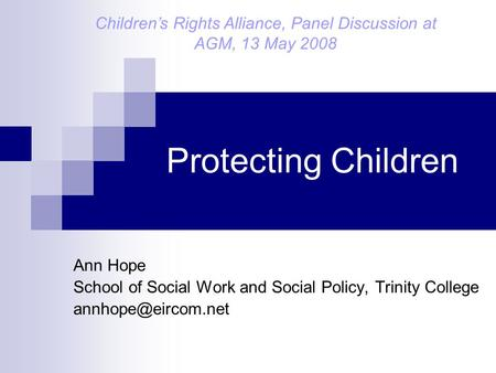 Protecting Children Ann Hope School of Social Work and Social Policy, Trinity College Children's Rights Alliance, Panel Discussion at.