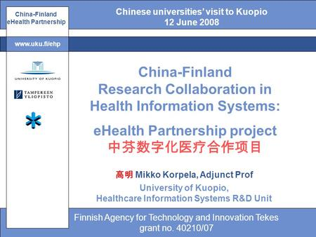 Finnish Agency for Technology and Innovation Tekes grant no. 40210/07 www.uku.fi/ehp China-Finland eHealth Partnership China-Finland Research Collaboration.