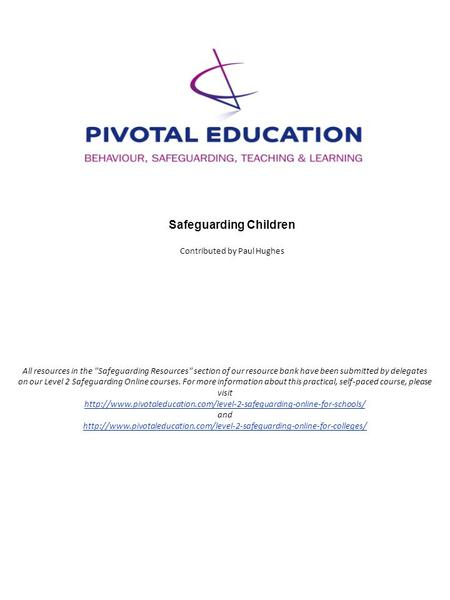 Safeguarding Children Contributed by Paul Hughes All resources in the Safeguarding Resources section of our resource bank have been submitted by delegates.