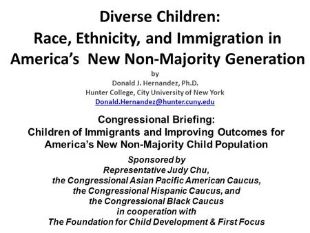 Diverse Children: Race, Ethnicity, and Immigration in America's New Non-Majority Generation by Donald J. Hernandez, Ph.D. Hunter College, City University.