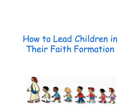 How to Lead Children in Their Faith Formation