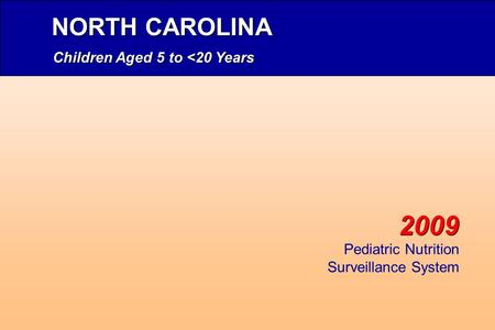 Children Aged 5 to <20 Years 2009 NORTH CAROLINA Pediatric Nutrition Surveillance System.