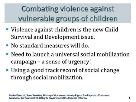 Combating violence against vulnerable groups of children  Violence against children is the new Child Survival and Development issue.  No standard measures.