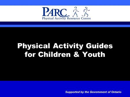 Physical Activity Guides for Children & Youth Supported by the Government of Ontario.