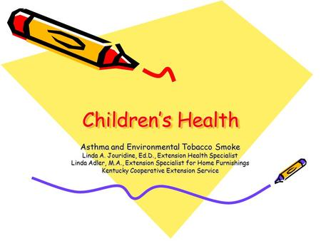 Children's Health Asthma and Environmental Tobacco Smoke Linda A. Jouridine, Ed.D., Extension Health Specialist Linda Adler, M.A., Extension Specialist.
