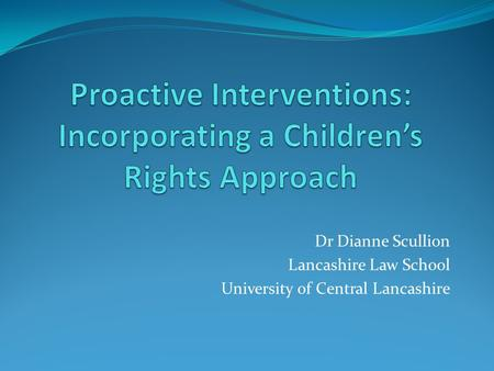 Dr Dianne Scullion Lancashire Law School University of Central Lancashire.