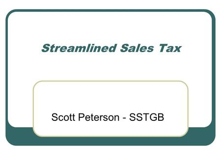 Streamlined Sales Tax Scott Peterson - SSTGB. Introduction and Background  45 states plus District of Columbia impose sales and use taxes  Over 7,000.