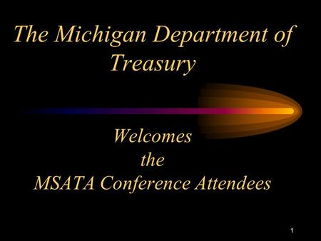 1 The Michigan Department of Treasury Welcomes the MSATA Conference Attendees.