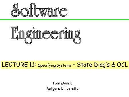 LECTURE 11: Specifying Systems – State Diag's & OCL