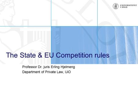 The State & EU Competition rules Professor Dr. juris Erling Hjelmeng Department of Private Law, UiO.