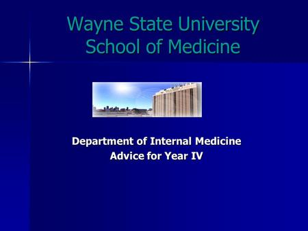 Wayne State University School of Medicine Department of Internal Medicine Advice for Year IV.