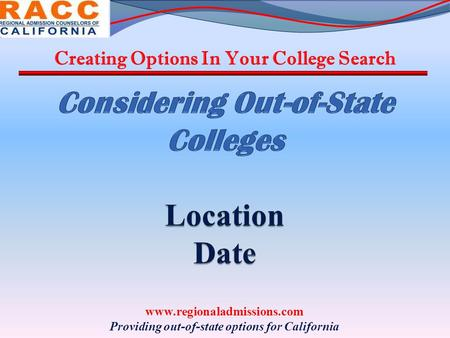 Creating Options In Your College Search www.regionaladmissions.com Providing out-of-state options for California.
