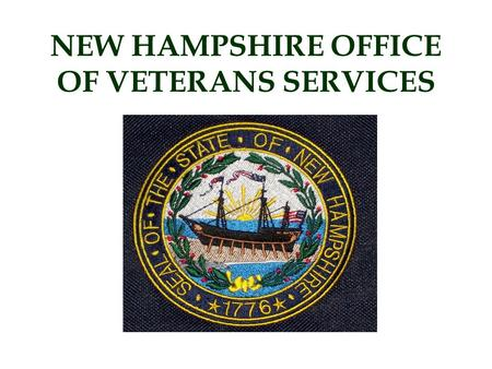 NEW HAMPSHIRE OFFICE OF VETERANS SERVICES. OUR MISSION To assist veterans who are residents of this state or their dependents to secure all the benefits.