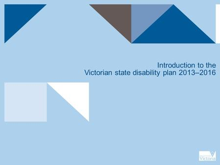Introduction to the Victorian state disability plan 2013–2016.