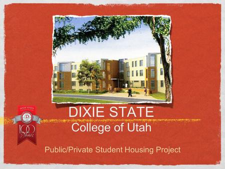 DIXIE STATE College of Utah Public/Private Student Housing Project.