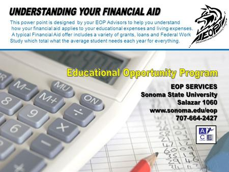 This power point is designed by your EOP Advisors to help you understand how your financial aid applies to your educational expenses and living expenses.