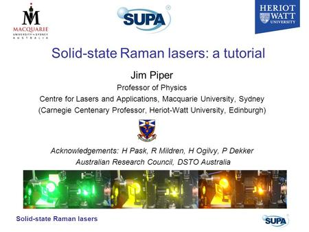 Solid-state Raman lasers Solid-state Raman lasers: a tutorial Jim Piper Professor of Physics Centre for Lasers and Applications, Macquarie University,