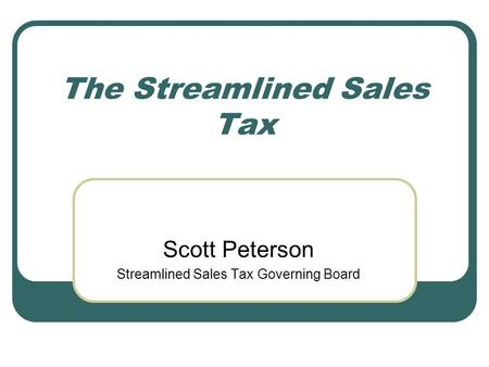 The Streamlined Sales Tax Scott Peterson Streamlined Sales Tax Governing Board.