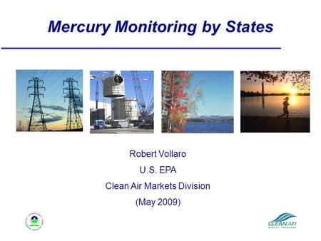 Mercury Monitoring by States Robert Vollaro U.S. EPA Clean Air Markets Division (May 2009)