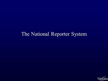 The National Reporter System. Case Law Without a coherent, uniform means of accessing cases from all state and federal jurisdictions, finding cases discussing.