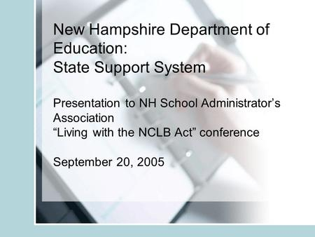 "New Hampshire Department of Education: State Support System Presentation to NH School Administrator's Association ""Living with the NCLB Act"" conference."