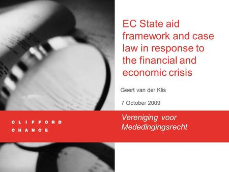 EC State aid framework and case law in response to the financial and economic crisis Geert van der Klis 7 October 2009 Vereniging voor Mededingingsrecht.
